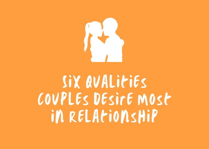 Six Qualities Couples Desire Most in Relationship